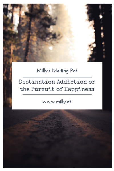 Destination addiction - a preoccupation with the idea that happiness is in the next place, the next job, the next partner